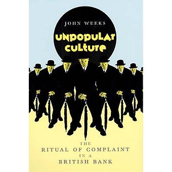 Unpopular Culture - The Ritual of Complaint in a British Bank (2nd) by