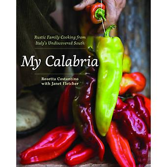 My Calabria - Rustic Family Cooking from Italy's Undiscovered South by