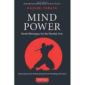 Mind Power - Secret Strategies for the Martial Arts by Kazumi Tabata -