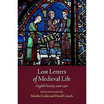 Lost Letters of Medieval Life - English Society - 1200-1250 by Martha