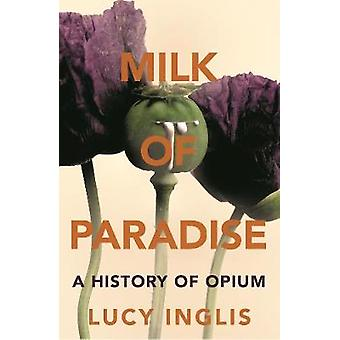 Milk of Paradise - A History of Opium by Milk of Paradise - A History o