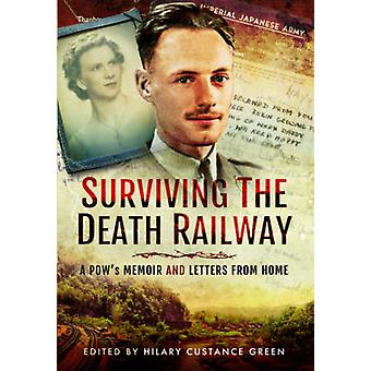 Surviving the Death Railway - A Pow's Memoir and Letters from Home by