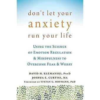 Ne laissez pas votre anxiété exécuter votre vie - à l'aide de la Science d'émotion Re