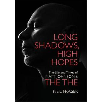 Long Shadows - High Hopes - The Life and Times of Matt Johnson & T