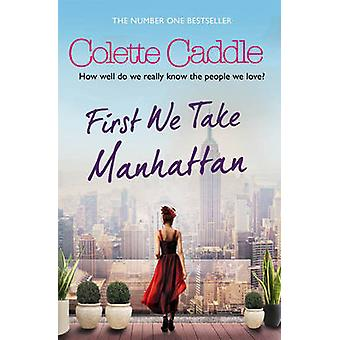 First We Take Manhattan by Colette Caddle - 9781849838962 Book
