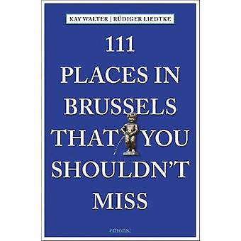 111 Places in Brussels That You Shouldn't Miss by K. Walter - 9783740