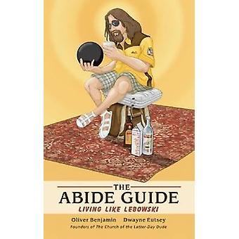 Abide Guide - Living som Lebowski av Oliver Benjamin - Dwayne Eut