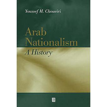 Arab Nationalism - A History by Youssef M. Choueiri - 9780631217299 Bo
