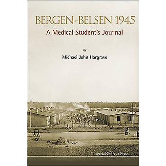Bergen-Belsen 1945 - A Medical Student's Journal by Michael John Hargr