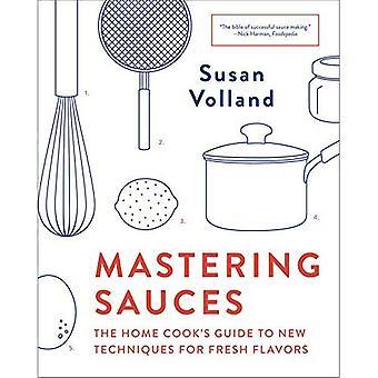 Mastering Sauces: Guide de la cuisine maison aux nouvelles Techniques de saveurs fraîches