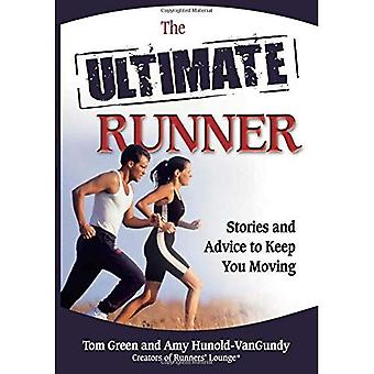The Ultimate Runner: Stories and Advice to Keep You Moving (Ultimate