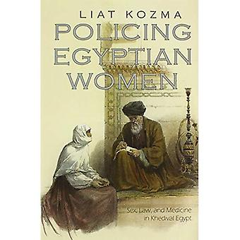 Policing Egyptian Women: Sex, Law and Medicine in Khedival Egypt (Gender and Globalization)