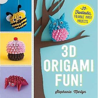 3D Origami Spaß!: 25 fantastische, faltbare Papier-Projekte