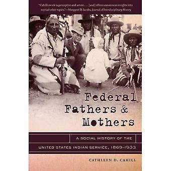 Madres y padres federal: una historia Social de lo Estados Unidos servicio indio, 1869-1933
