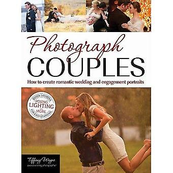 Photograph Couples : How to Create Romantic Wedding and Engagement Portraits