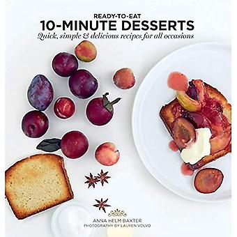 10-Minute Desserts: Quick, Simple & Delicious Recipes for All Occasions (Ready to Eat)