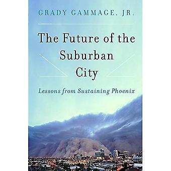 The Future of the Suburban� City: Lessons from Sustaining Phoenix