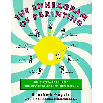 The Enneagram of Parenting The 9 Types of Children and How to Raise Them Successfully by Wagele & Elizabeth