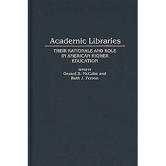 Academic Libraries Their Rationale and Role in American Higher Education by McCabe & Gerard B.