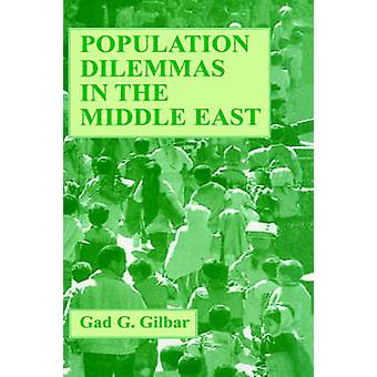 Population Dilemmas in the Middle East Essays in Political Demography and Economy by Gilbar & Gad G.