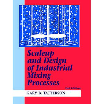 Scale und Design von industriellen Mischprozesse von Tatterson & Gary Benjamin