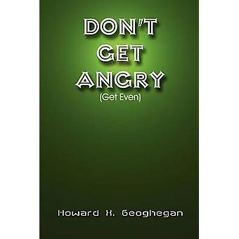 Dont Get Angry  Get Even by Geoghegan & Howard X.