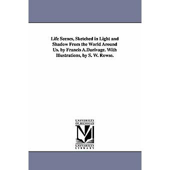 Livet scener skisserte i lys og skygge fra verden rundt oss. av Francis A.Durivage. Med illustrasjoner av S. W. Rowse. av Durivage & Francis A. Francis Alexander
