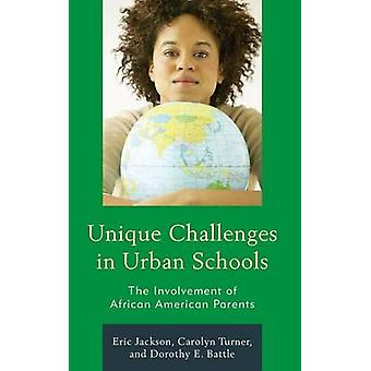 Unique Challenges in Urban Schools The Involvement of African American Parents by Jackson & Eric