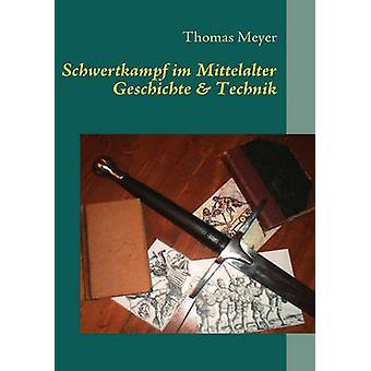 Schwertkampf im Mittelalter by Meyer & Thomas