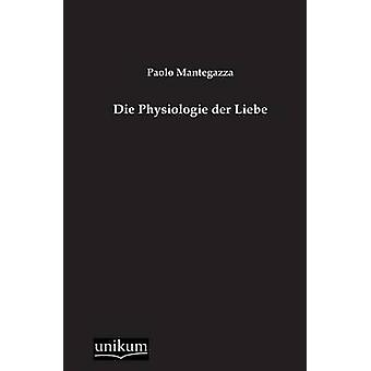 Die Physiologie Der Liebe by Mantegazza & Paolo