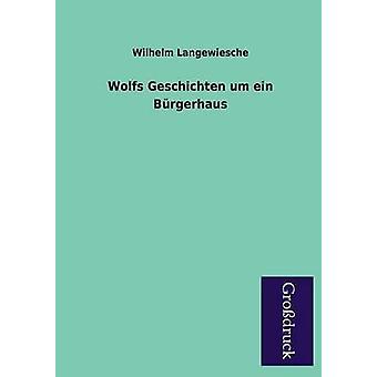 Wolfs Geschichten Um Ein Burgerhaus by Langewiesche & Wilhelm
