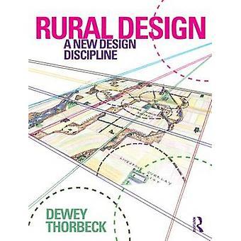 Rural Design - A New Design Discipline by Dewey Thorbeck - 97804155932