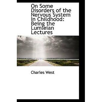 On Some Disorders of the Nervous System in Childhood - Being the Lumle
