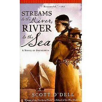 Streams to the River - River to the Sea - A Novel of Sacagawea by Scot