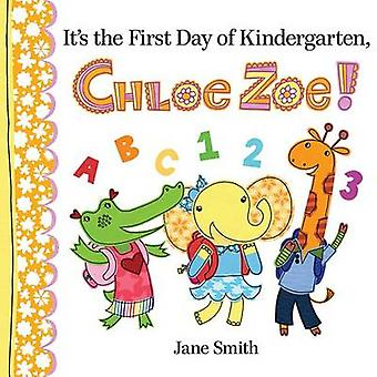It's the First Day of Kindergarten - Chloe Zoe! by Jane Smith - Jane