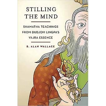 Stilling the Mind - Shamatha Teachings from Dudjom Lingpa's Vajra Esse