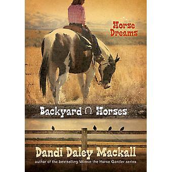 Backyard Horses - Horse Dreams by Dandi Daley Mackall - 9781414339160