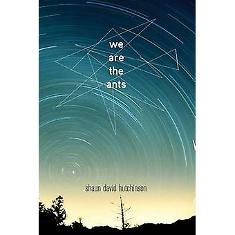 We Are the Ants by Shaun David Hutchinson - 9781481449632 Book