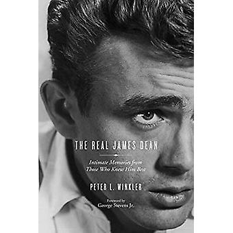 The Real James Dean - Intimate Memories from Those Who Knew Him Best b