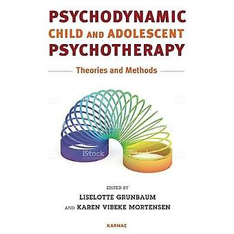 Psychodynamic Child and Adolescent Psychotherapy - Basic Theories and