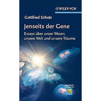Jenseits der Gene - Essays Uber Unser Wesen - Unsere Welt und Unsere T