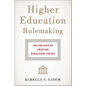 Higher Education Rulemaking - The Politics of Creating Regulatory Poli