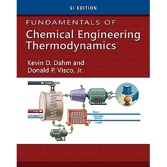 Fundamentals of Chemical Engineering Thermodynamics (Paperback) by Dahm Kevin D. Visco Donald