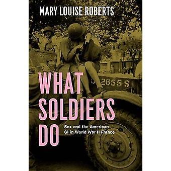O que soldados - sexo e a GI americano no mundo War II França por M