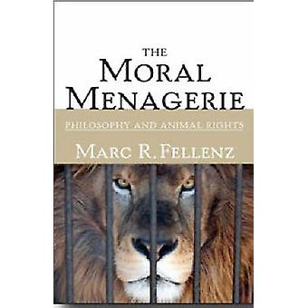 The Moral Menagerie - Philosophy and Animal Rights by Marc R. Fellenz