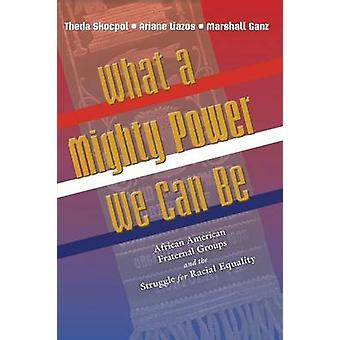 What a Mighty Power We Can be - African American Fraternal Groups and