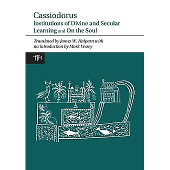 Cassiodorus - Institutions of Divine and Secular Learning by James W.