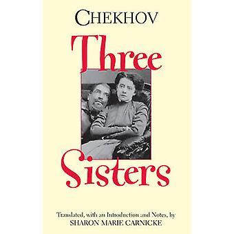 Three Sisters by Anton Chekhov - Sharon Marie Carnicke - 978162466121