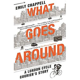 What Goes Around - A London Cycle Courier's Story by Emily Chappell -
