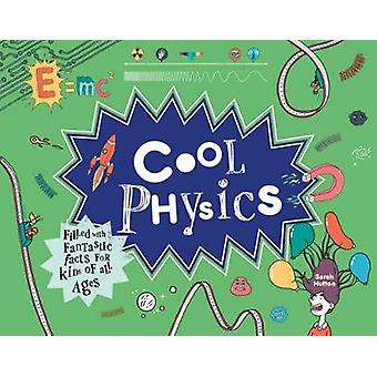 Cool Physics - Filled with Fantastic Facts for Kids of All Ages by Sar